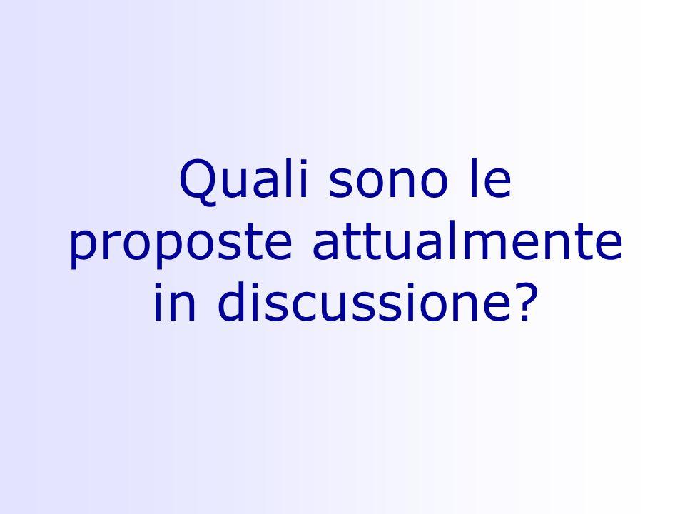 Quali sono le proposte attualmente in discussione?