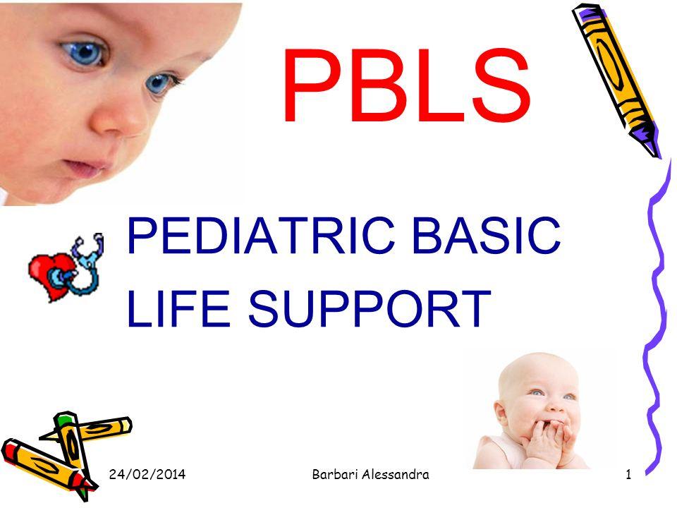 24/02/2014Barbari Alessandra32 CIRCULATION - VALUTAZIONE Polso Lattante brachiale/femorale Bambino: polso carotideo