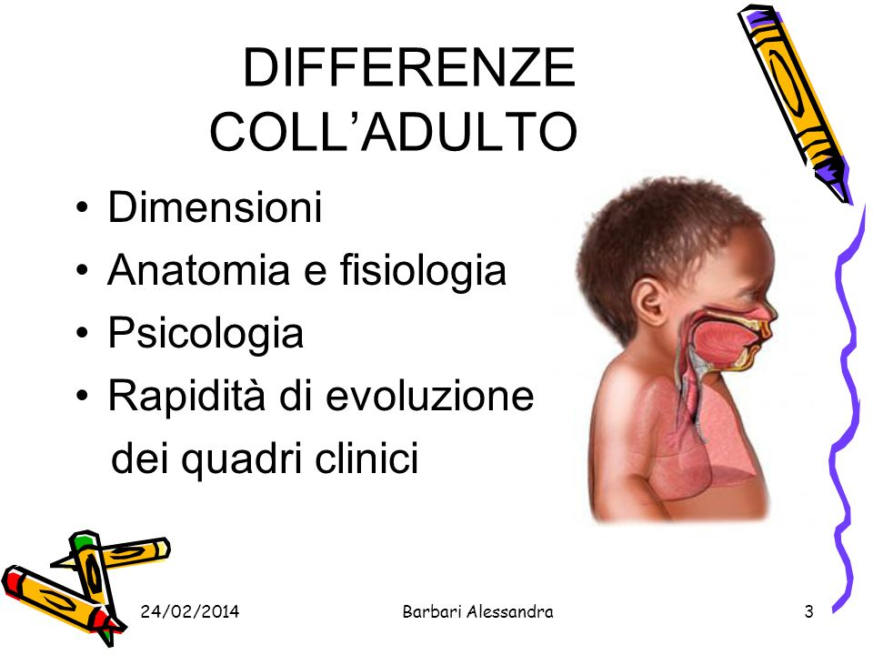24/02/2014Barbari Alessandra4 DIFFERENZE ANATOMICHE Testa nel bambino è più grande e più pesante del resto del corpo.