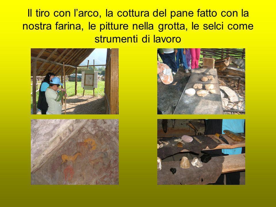 Il tiro con larco, la cottura del pane fatto con la nostra farina, le pitture nella grotta, le selci come strumenti di lavoro