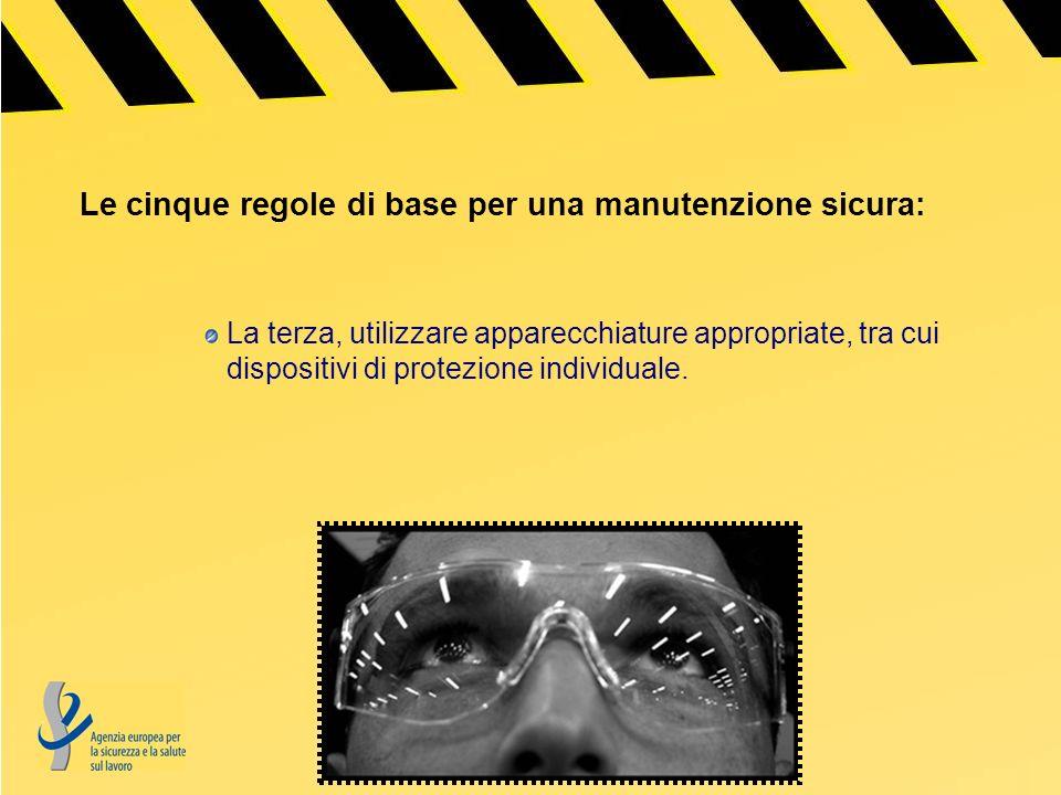 Le cinque regole di base per una manutenzione sicura: La terza, utilizzare apparecchiature appropriate, tra cui dispositivi di protezione individuale.