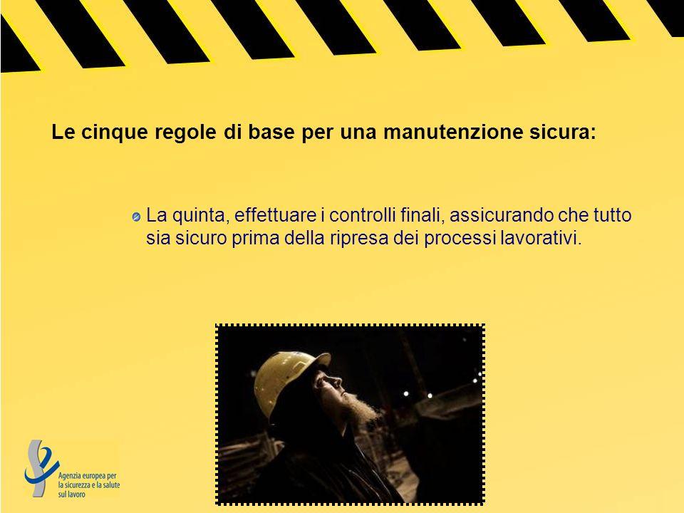 Le cinque regole di base per una manutenzione sicura: La quinta, effettuare i controlli finali, assicurando che tutto sia sicuro prima della ripresa dei processi lavorativi.