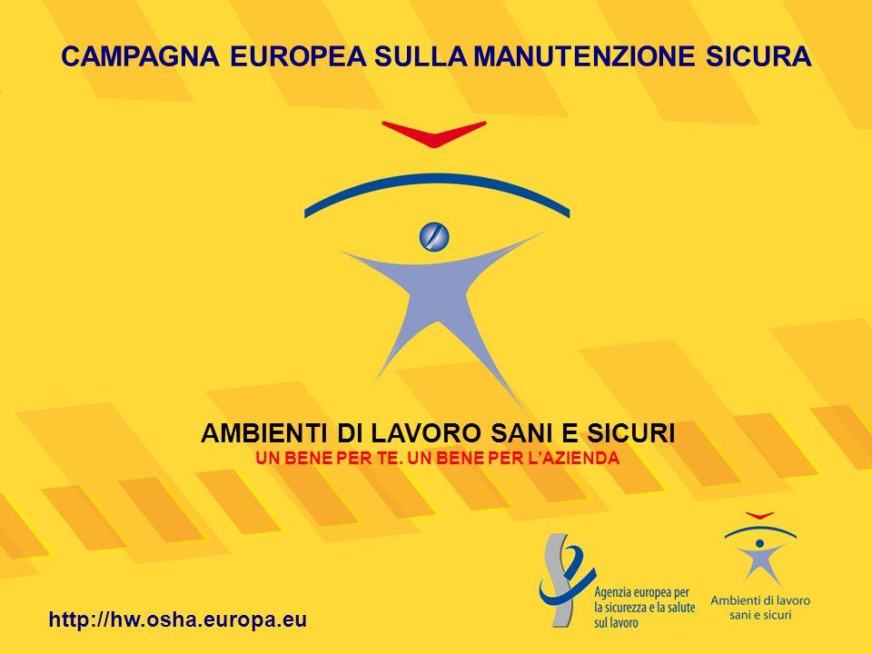 CAMPAGNA EUROPEA SULLA MANUTENZIONE SICURA AMBIENTI DI LAVORO SANI E SICURI UN BENE PER TE.
