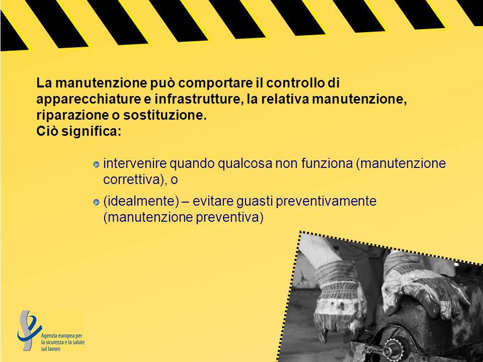 La manutenzione può comportare il controllo di apparecchiature e infrastrutture, la relativa manutenzione, riparazione o sostituzione.