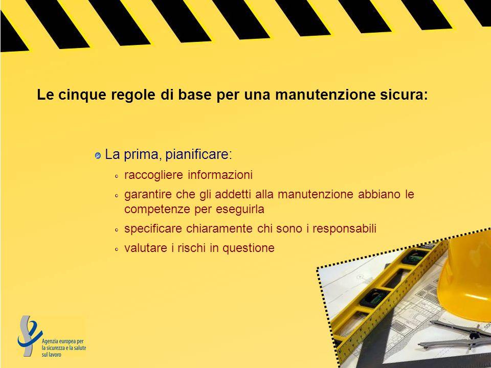 Le cinque regole di base per una manutenzione sicura: La seconda, mettere in sicurezza larea interessata: togliere la corrente mettere al sicuro i macchinari tenere lontano coloro che non sono coinvolti