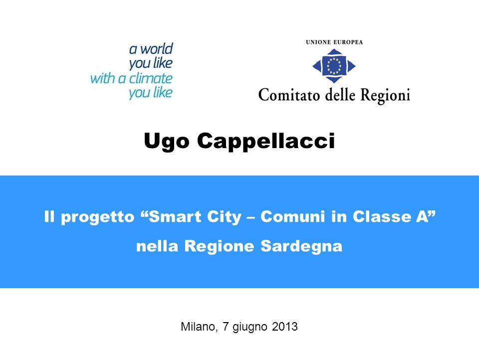 Il progetto Smart City – Comuni in Classe A nella Regione Sardegna Milano, 7 giugno 2013 Ugo Cappellacci