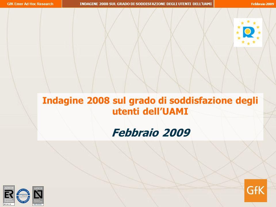 GfK Emer Ad Hoc Research INDAGINE 2008 SUL GRADO DI SODDISFAZIONE DEGLI UTENTI DELLUAMI Febbraio 2009 Indagine 2008 sul grado di soddisfazione degli utenti dellUAMI Febbraio 2009 ER- 0484/1/00 A50/000021