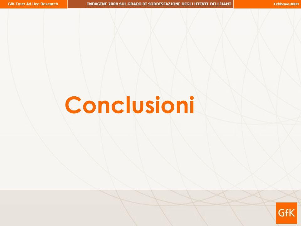 GfK Emer Ad Hoc Research INDAGINE 2008 SUL GRADO DI SODDISFAZIONE DEGLI UTENTI DELLUAMI Febbraio 2009 Conclusioni