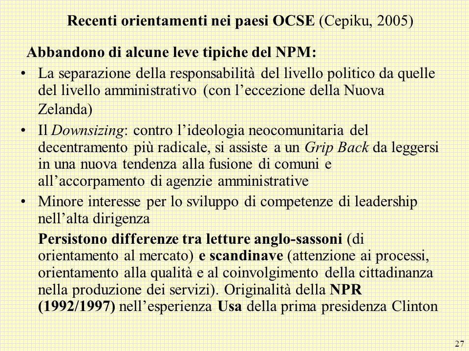 27 Recenti orientamenti nei paesi OCSE (Cepiku, 2005) Abbandono di alcune leve tipiche del NPM: La separazione della responsabilità del livello politi