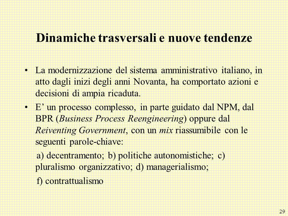 29 Dinamiche trasversali e nuove tendenze La modernizzazione del sistema amministrativo italiano, in atto dagli inizi degli anni Novanta, ha comportat