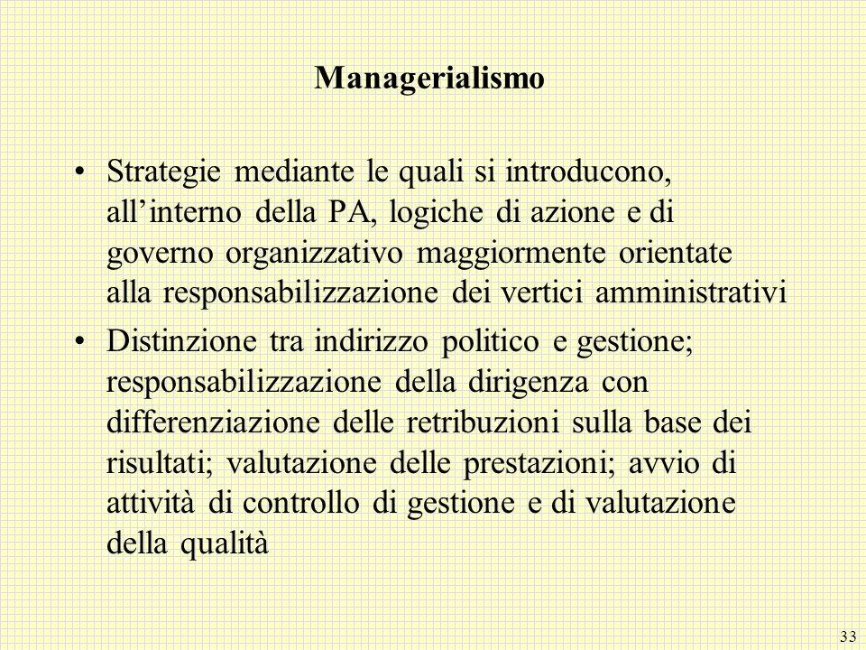 33 Managerialismo Strategie mediante le quali si introducono, allinterno della PA, logiche di azione e di governo organizzativo maggiormente orientate