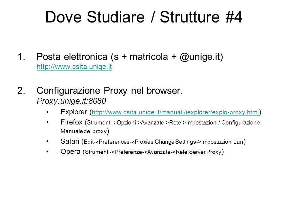 Dove Studiare / Strutture #4 1.Posta elettronica (s + matricola + @unige.it) http://www.csita.unige.it http://www.csita.unige.it 2.Configurazione Prox