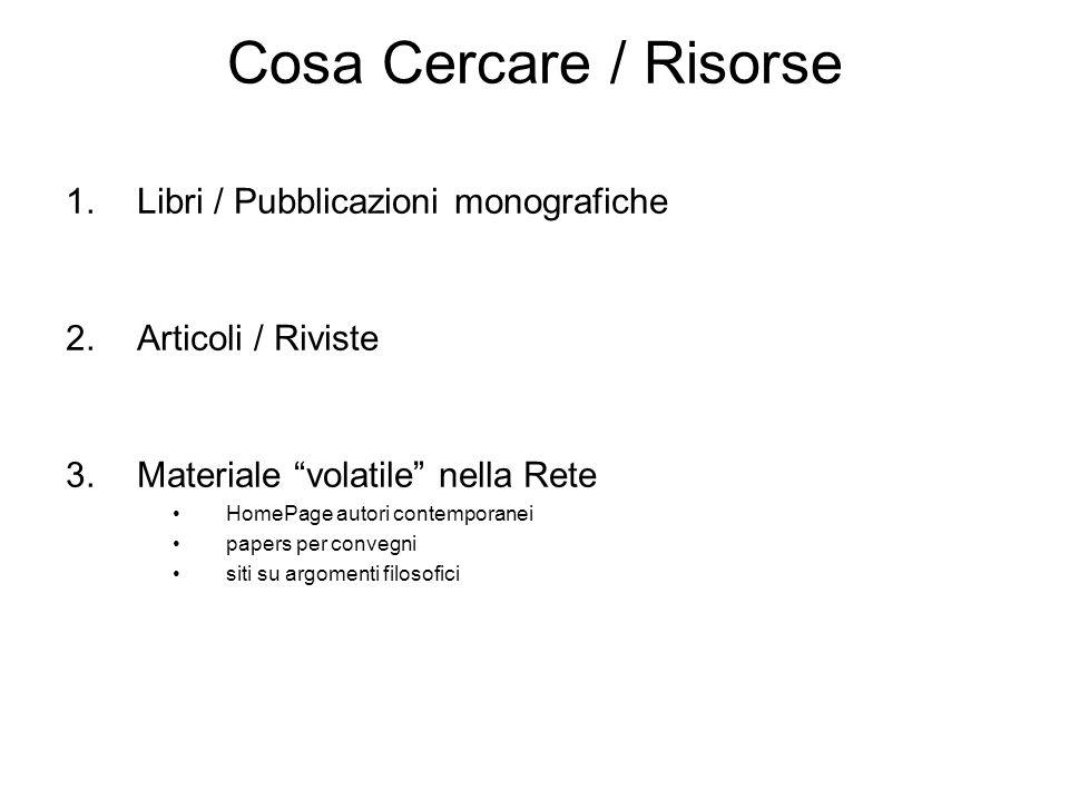 Cosa Cercare / Risorse 1.Libri / Pubblicazioni monografiche 2.Articoli / Riviste 3.Materiale volatile nella Rete HomePage autori contemporanei papers