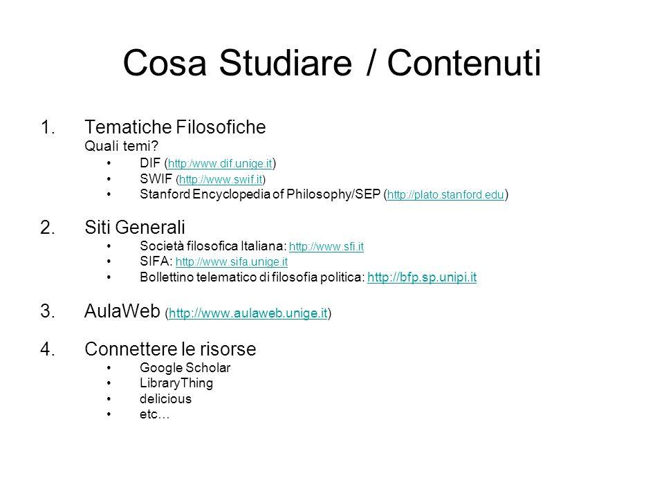 Cosa Studiare / Contenuti 1.Tematiche Filosofiche Quali temi? DIF ( http:/www.dif.unige.it ) http:/www.dif.unige.it SWIF (http://www.swif.it)http://ww