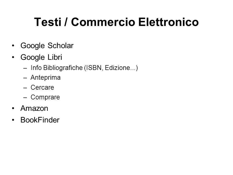 Testi / Commercio Elettronico Google Scholar Google Libri –Info Bibliografiche (ISBN, Edizione...) –Anteprima –Cercare –Comprare Amazon BookFinder