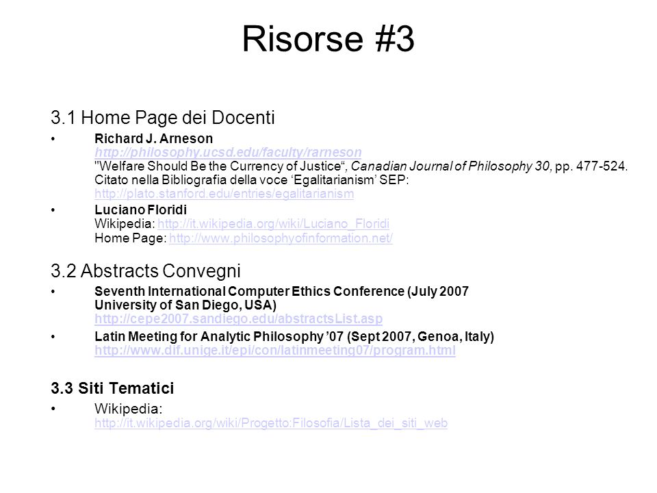 Risorse #3 3.1 Home Page dei Docenti Richard J. Arneson http://philosophy.ucsd.edu/faculty/rarneson