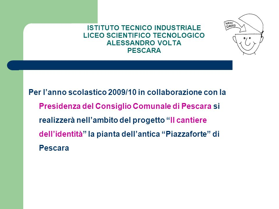 ISTITUTO TECNICO INDUSTRIALE LICEO SCIENTIFICO TECNOLOGICO ALESSANDRO VOLTA PESCARA Per lanno scolastico 2009/10 in collaborazione con la Presidenza d