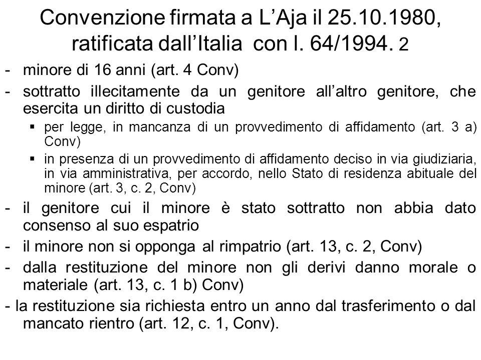 Convenzione firmata a LAja il 25.10.1980, ratificata dallItalia con l. 64/1994. 2 -minore di 16 anni (art. 4 Conv) -sottratto illecitamente da un geni