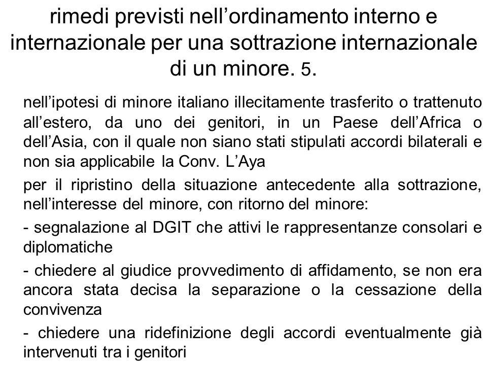 rimedi previsti nellordinamento interno e internazionale per una sottrazione internazionale di un minore. 5. nellipotesi di minore italiano illecitame