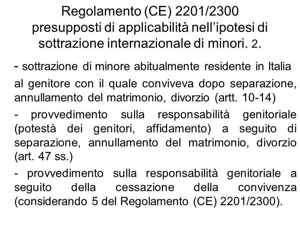Regolamento (CE) 2201/2300 presupposti di applicabilità nellipotesi di sottrazione internazionale di minori. 2. - sottrazione di minore abitualmente r