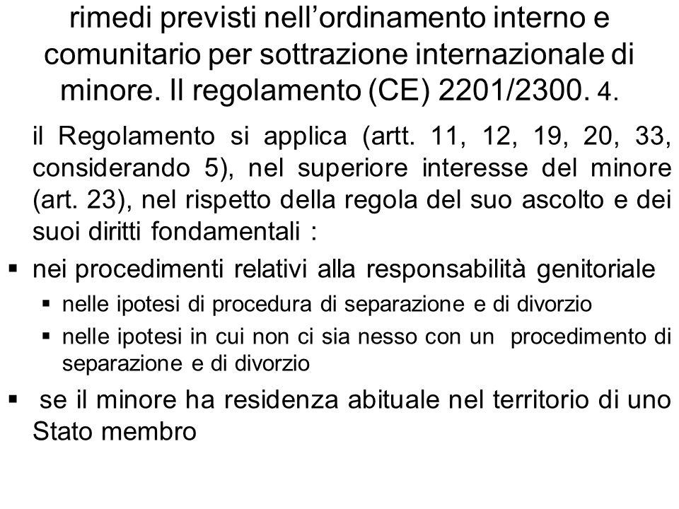 rimedi previsti nellordinamento interno e comunitario per sottrazione internazionale di minore. Il regolamento (CE) 2201/2300. 4. il Regolamento si ap