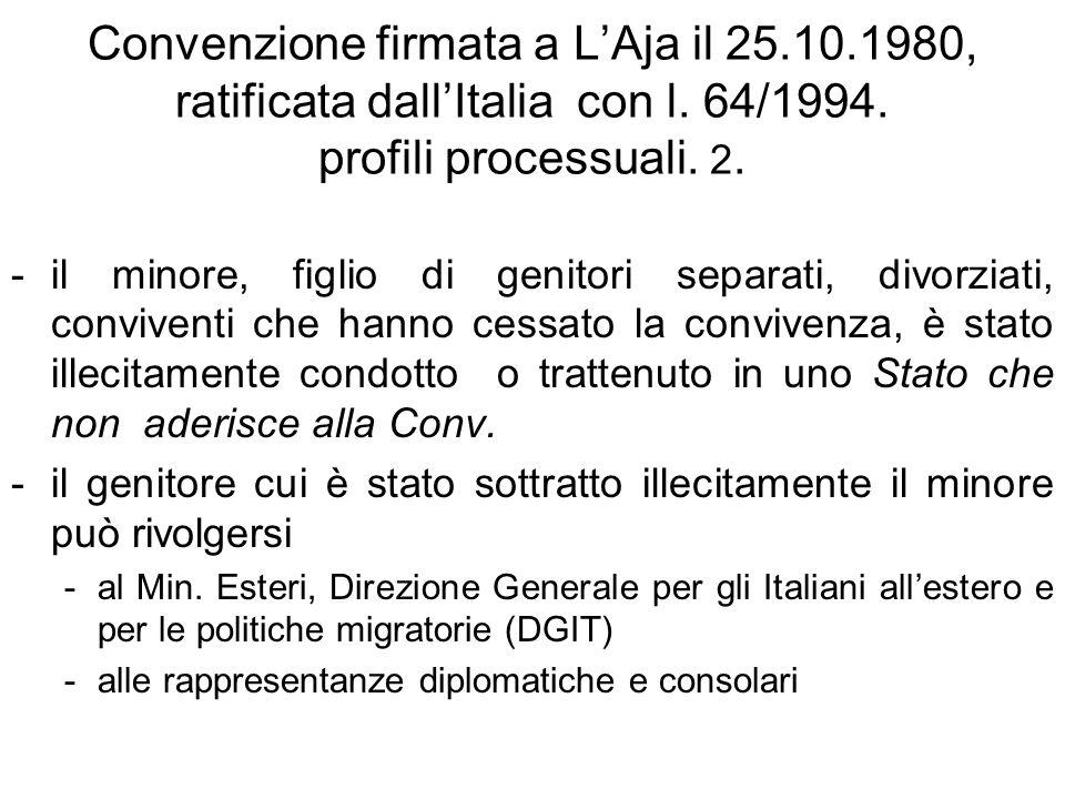Convenzione firmata a LAja il 25.10.1980, ratificata dallItalia con l. 64/1994. profili processuali. 2. -il minore, figlio di genitori separati, divor