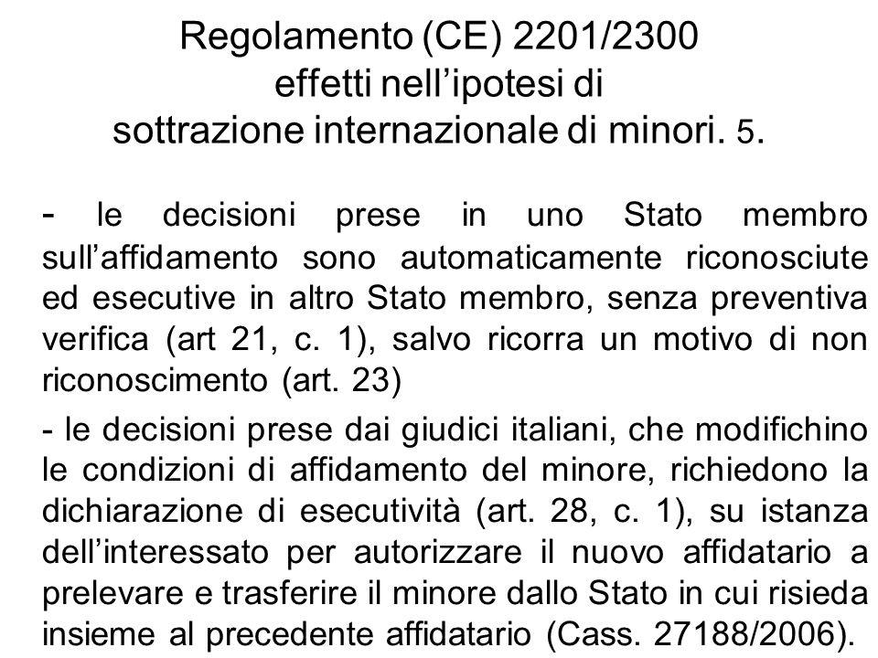 Regolamento (CE) 2201/2300 effetti nellipotesi di sottrazione internazionale di minori. 5. - le decisioni prese in uno Stato membro sullaffidamento so