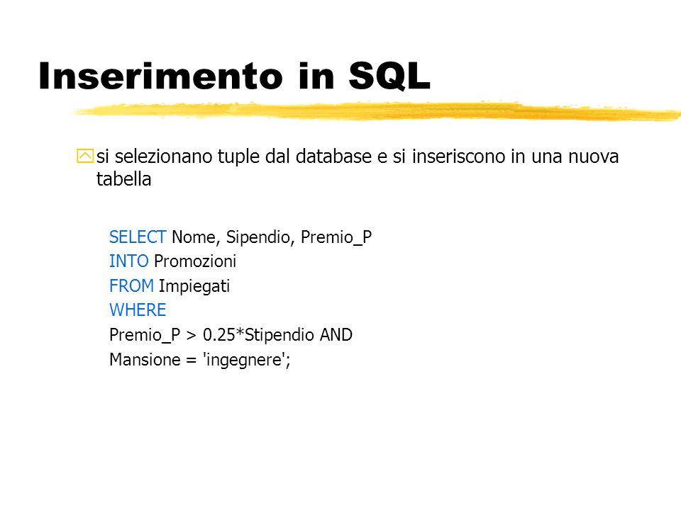 Inserimento in SQL ysi selezionano tuple dal database e si inseriscono in una nuova tabella SELECT Nome, Sipendio, Premio_P INTO Promozioni FROM Impie