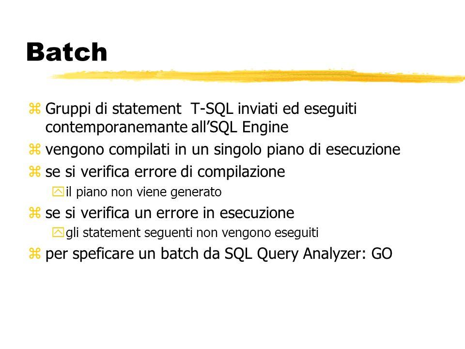 Batch zGruppi di statement T-SQL inviati ed eseguiti contemporanemante allSQL Engine zvengono compilati in un singolo piano di esecuzione zse si verif