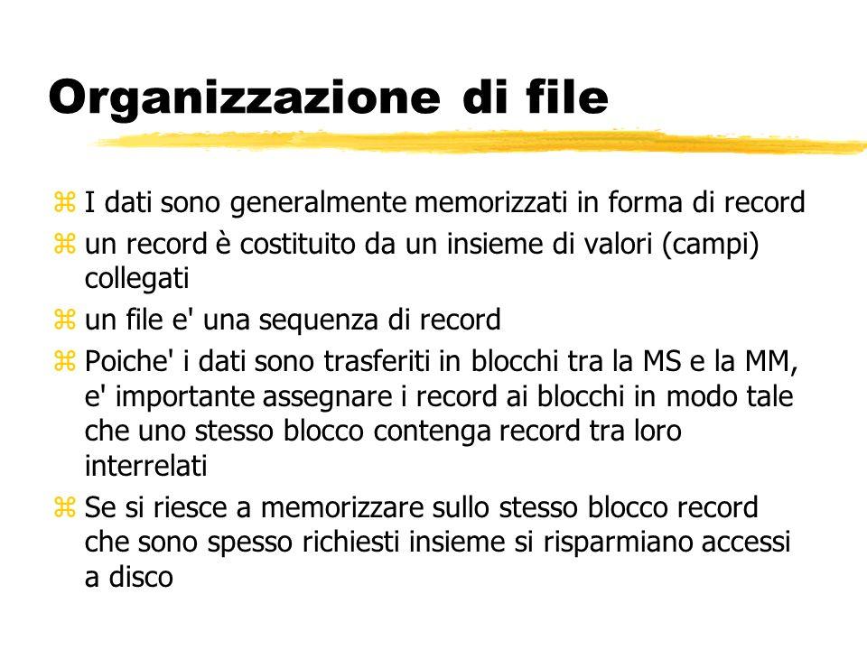 Organizzazione di file zI dati sono generalmente memorizzati in forma di record zun record è costituito da un insieme di valori (campi) collegati zun