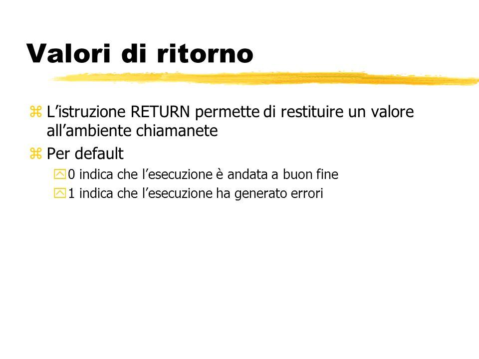 Valori di ritorno zListruzione RETURN permette di restituire un valore allambiente chiamanete zPer default y0 indica che lesecuzione è andata a buon f