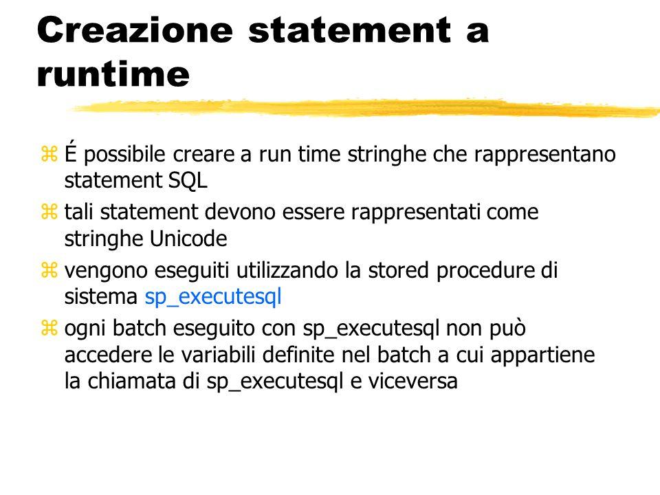 Creazione statement a runtime zÉ possibile creare a run time stringhe che rappresentano statement SQL ztali statement devono essere rappresentati come