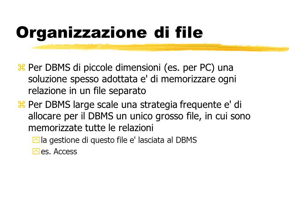 Organizzazione di file zPer DBMS di piccole dimensioni (es. per PC) una soluzione spesso adottata e' di memorizzare ogni relazione in un file separato