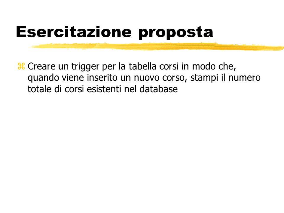 Esercitazione proposta zCreare un trigger per la tabella corsi in modo che, quando viene inserito un nuovo corso, stampi il numero totale di corsi esi
