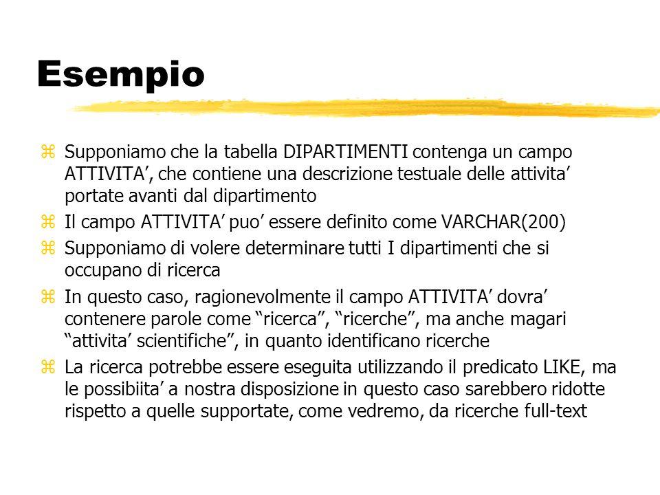 Esempio zSupponiamo che la tabella DIPARTIMENTI contenga un campo ATTIVITA, che contiene una descrizione testuale delle attivita portate avanti dal di