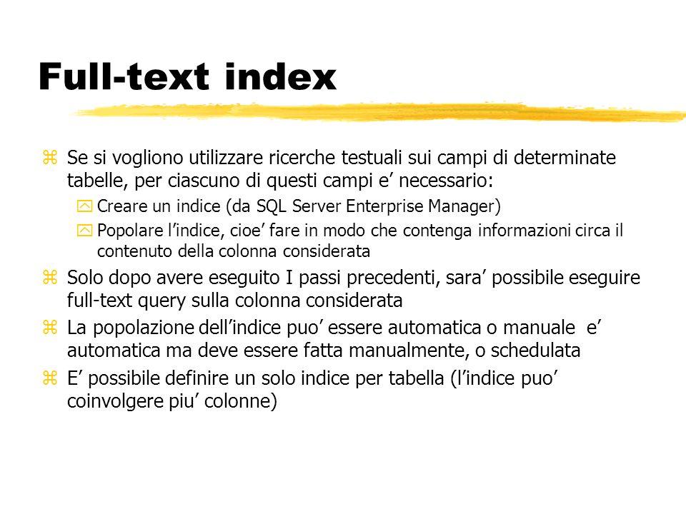 Full-text index zSe si vogliono utilizzare ricerche testuali sui campi di determinate tabelle, per ciascuno di questi campi e necessario: yCreare un i