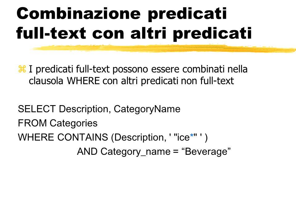 Combinazione predicati full-text con altri predicati zI predicati full-text possono essere combinati nella clausola WHERE con altri predicati non full