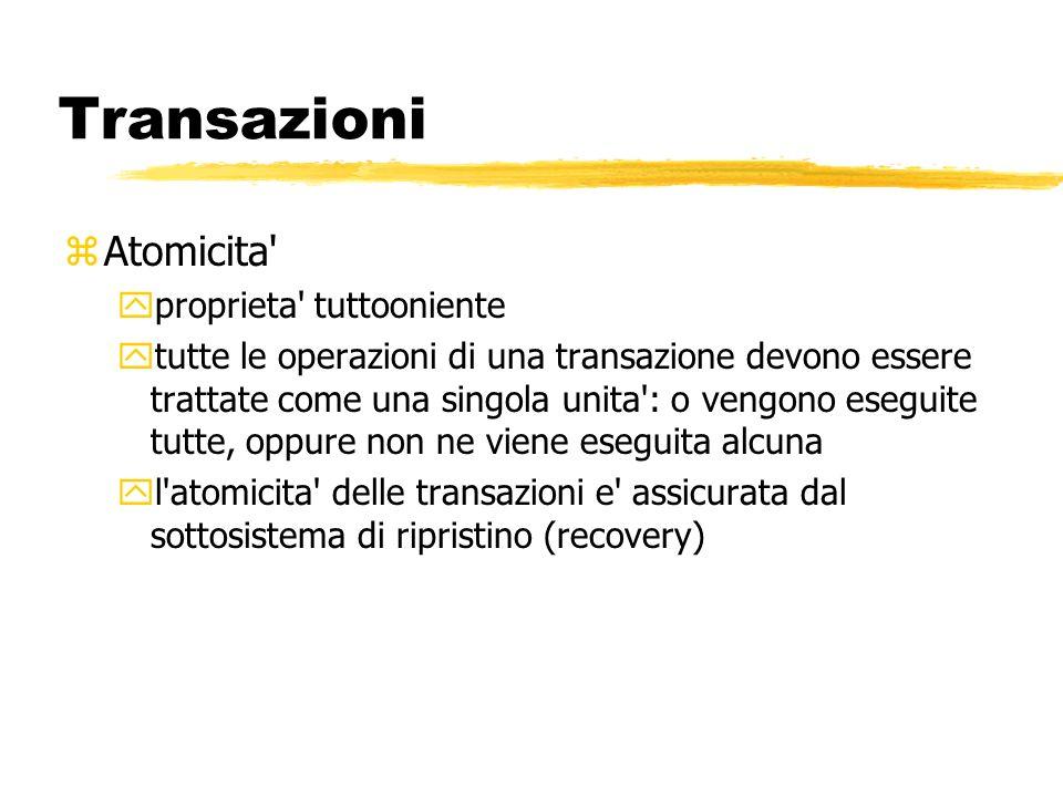 Transazioni zAtomicita' yproprieta' tuttooniente ytutte le operazioni di una transazione devono essere trattate come una singola unita': o vengono e