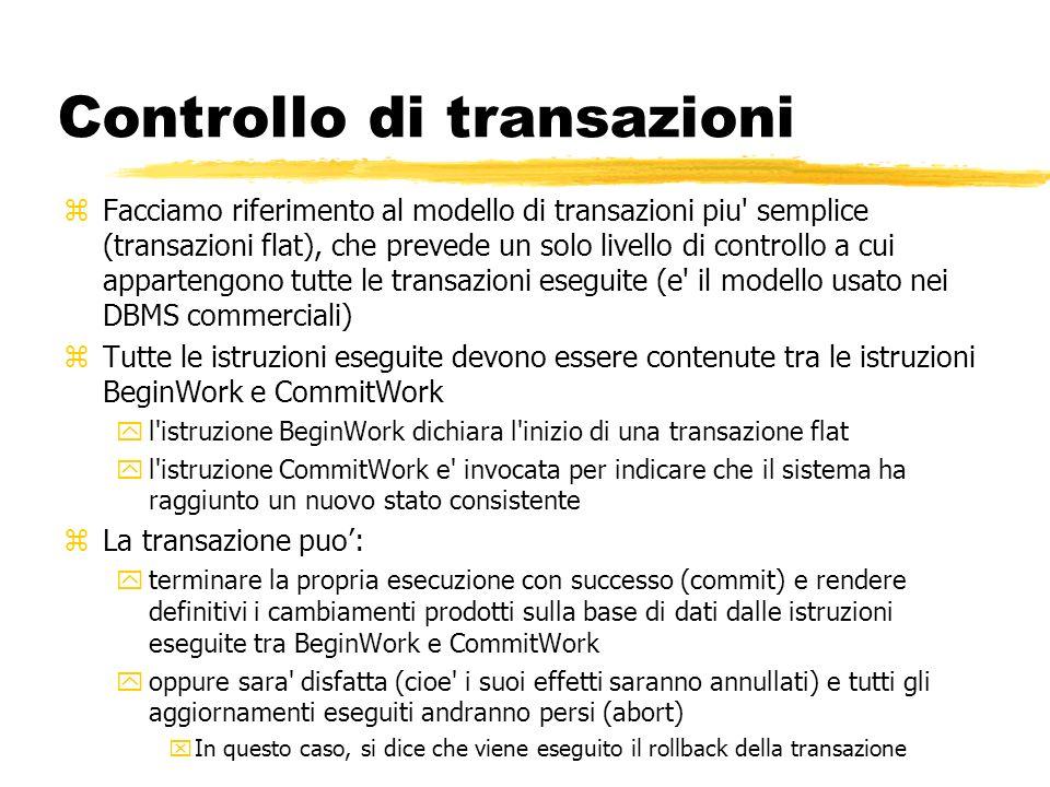 Controllo di transazioni zFacciamo riferimento al modello di transazioni piu' semplice (transazioni flat), che prevede un solo livello di controllo a