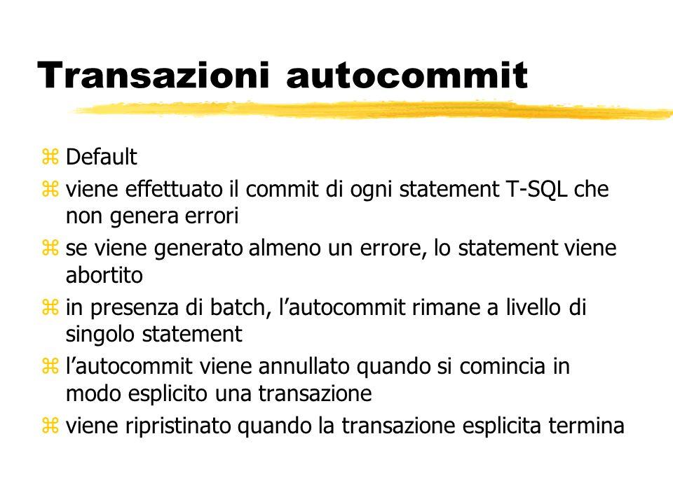 Transazioni autocommit zDefault zviene effettuato il commit di ogni statement T-SQL che non genera errori zse viene generato almeno un errore, lo stat