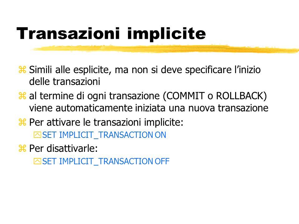Transazioni implicite zSimili alle esplicite, ma non si deve specificare linizio delle transazioni zal termine di ogni transazione (COMMIT o ROLLBACK)