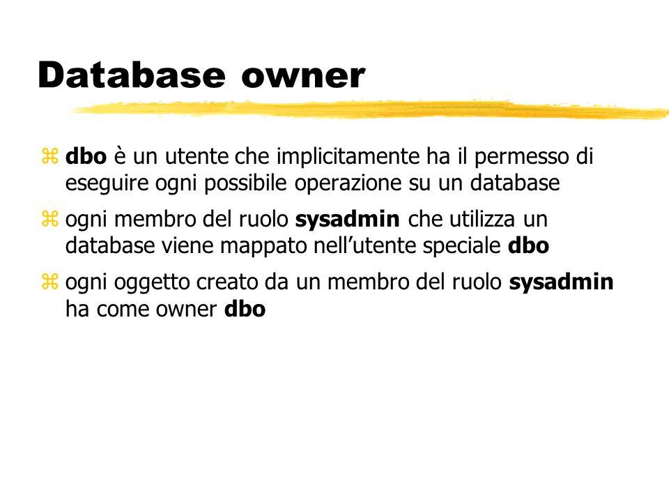 Database owner zdbo è un utente che implicitamente ha il permesso di eseguire ogni possibile operazione su un database zogni membro del ruolo sysadmin