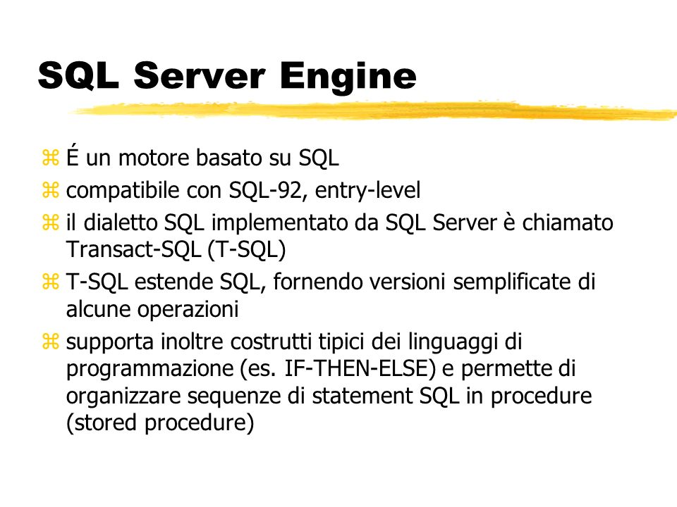 SQL Server Engine zÉ un motore basato su SQL zcompatibile con SQL-92, entry-level zil dialetto SQL implementato da SQL Server è chiamato Transact-SQL