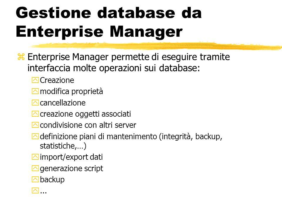 Gestione database da Enterprise Manager zEnterprise Manager permette di eseguire tramite interfaccia molte operazioni sui database: yCreazione ymodifi