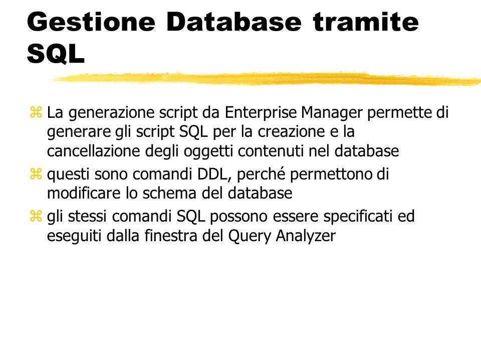 Gestione Database tramite SQL zLa generazione script da Enterprise Manager permette di generare gli script SQL per la creazione e la cancellazione deg