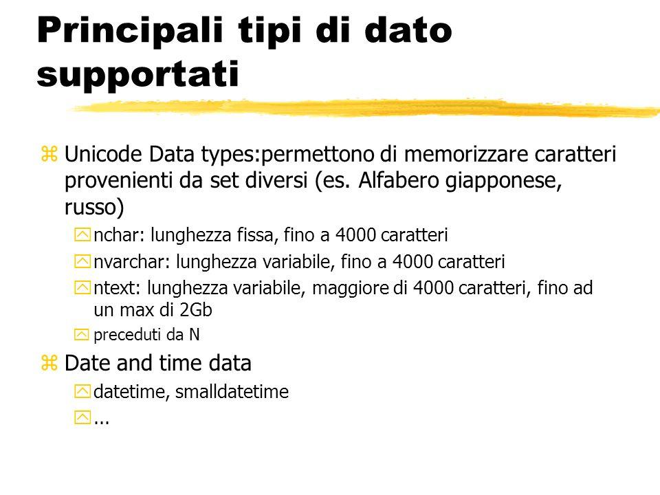Principali tipi di dato supportati zUnicode Data types:permettono di memorizzare caratteri provenienti da set diversi (es. Alfabero giapponese, russo)