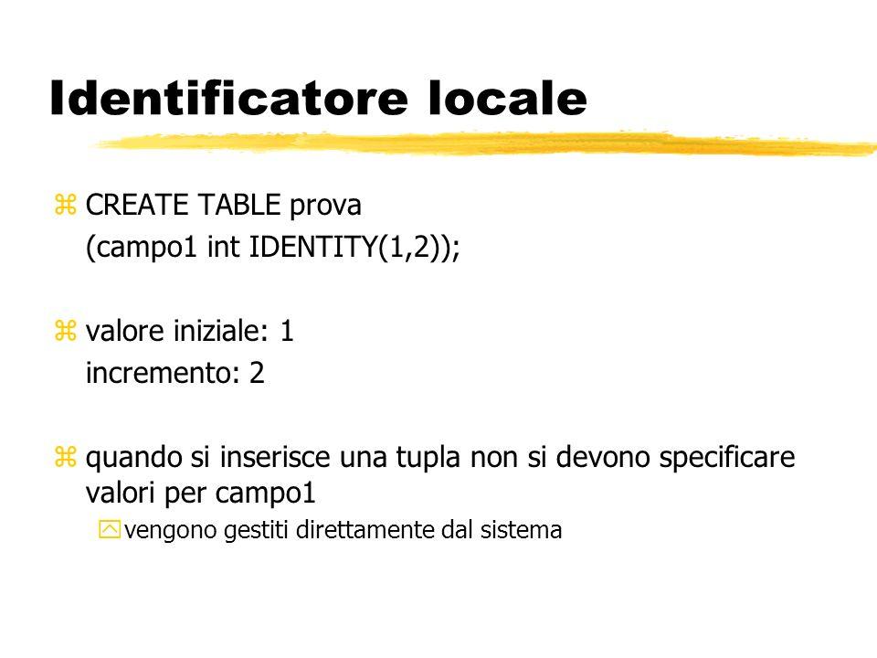 Identificatore locale zCREATE TABLE prova (campo1 int IDENTITY(1,2)); zvalore iniziale: 1 incremento: 2 zquando si inserisce una tupla non si devono s