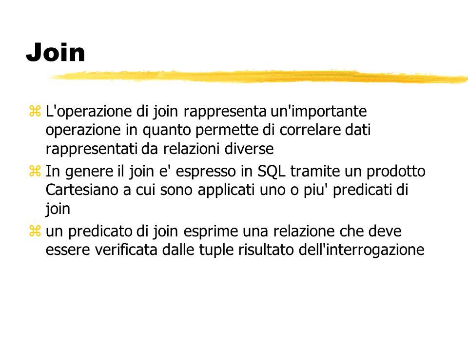 Join zL'operazione di join rappresenta un'importante operazione in quanto permette di correlare dati rappresentati da relazioni diverse zIn genere il