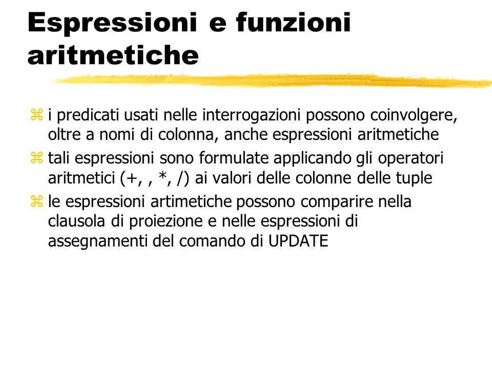 Espressioni e funzioni aritmetiche zi predicati usati nelle interrogazioni possono coinvolgere, oltre a nomi di colonna, anche espressioni aritmetiche