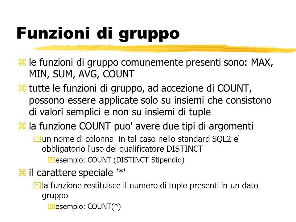 Funzioni di gruppo zle funzioni di gruppo comunemente presenti sono: MAX, MIN, SUM, AVG, COUNT ztutte le funzioni di gruppo, ad accezione di COUNT, po